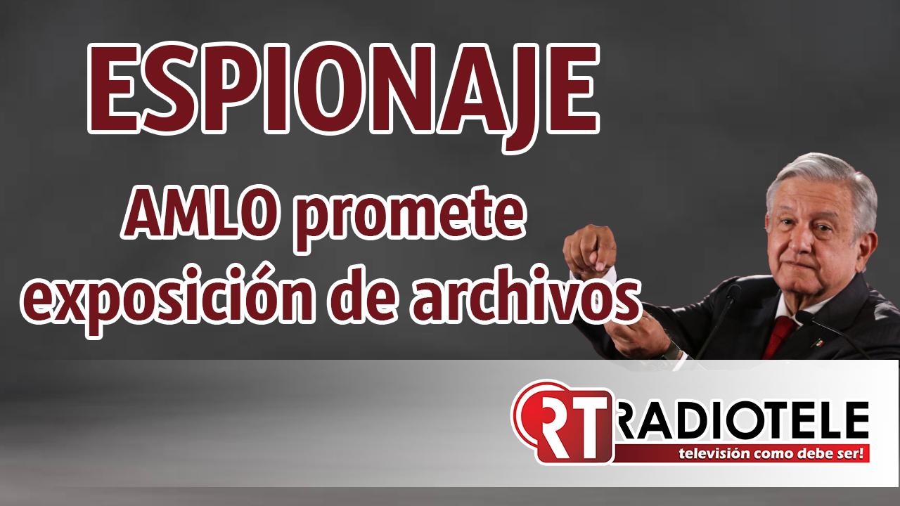 AMLO promete EXPOSICIÓN de archivos sobre ESPIONAJE