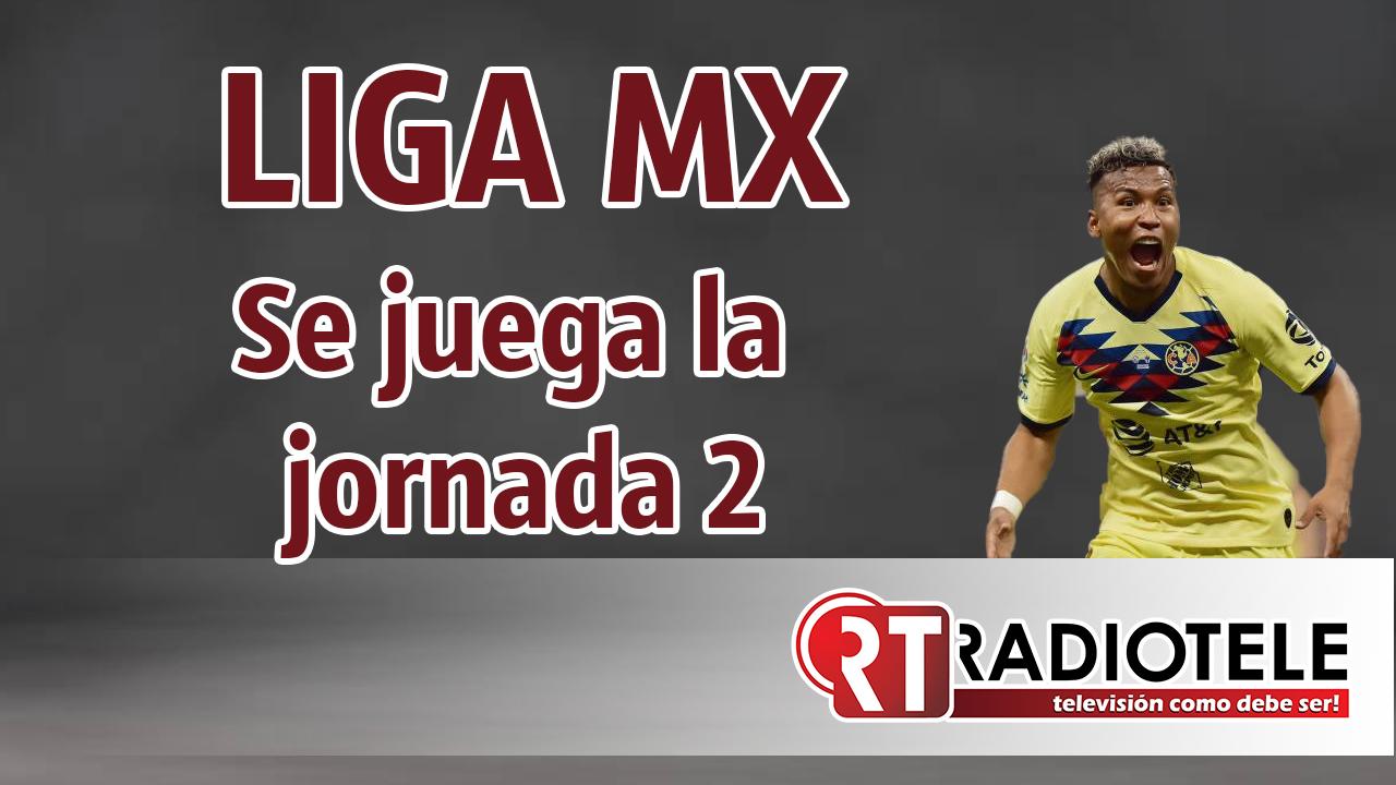 ARRANCA la JORNADA 2 de la Liga Mx