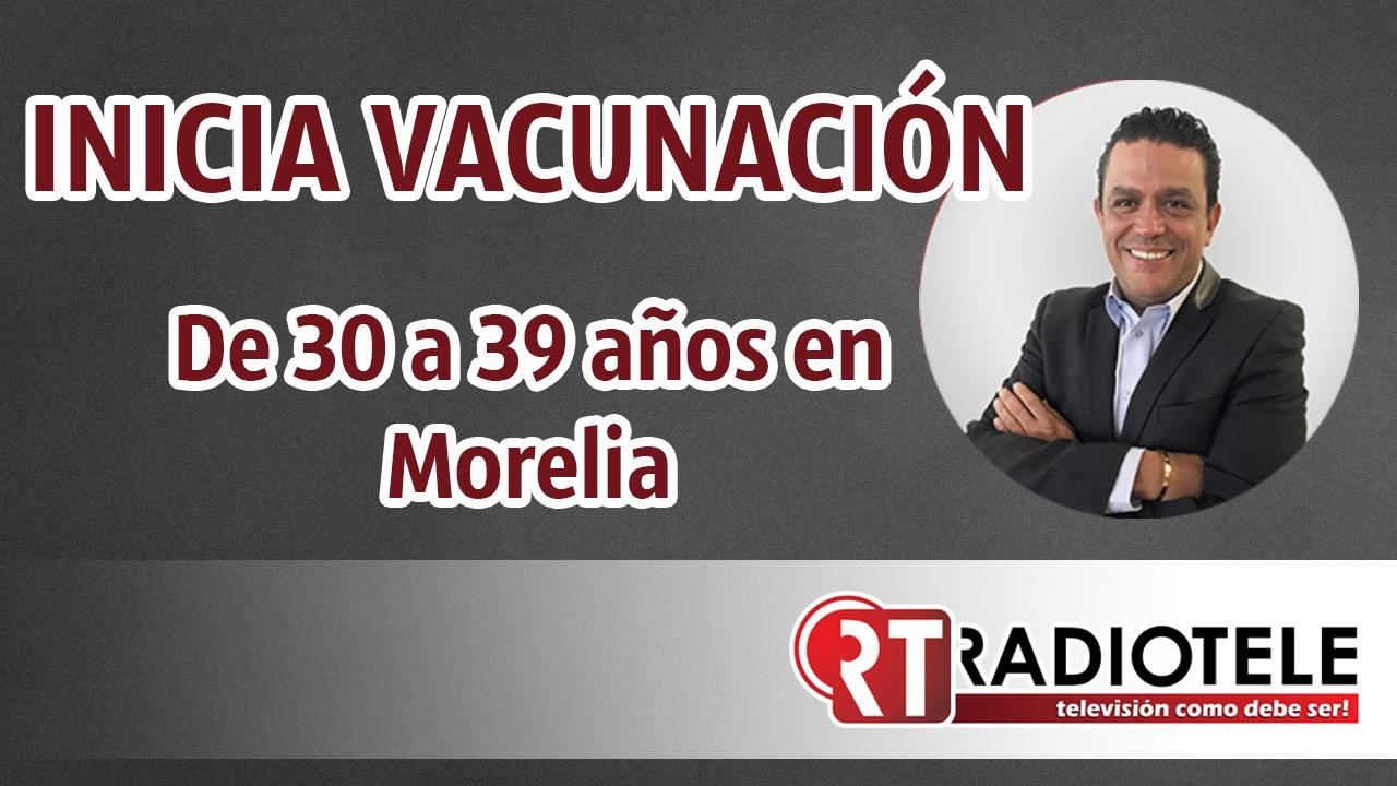 """INICIA la vacunación en Morelia para los """"TREINTAÑEROS"""""""