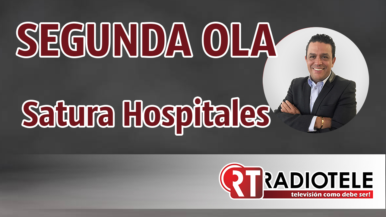 SEGUNDA OLA de covid-19 satura Hospitales