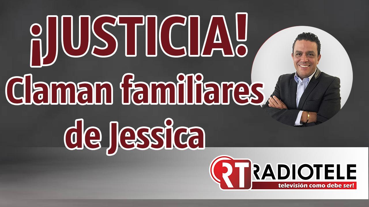 ¡CLAMAN JUSTICIA! Familiares de Jessica