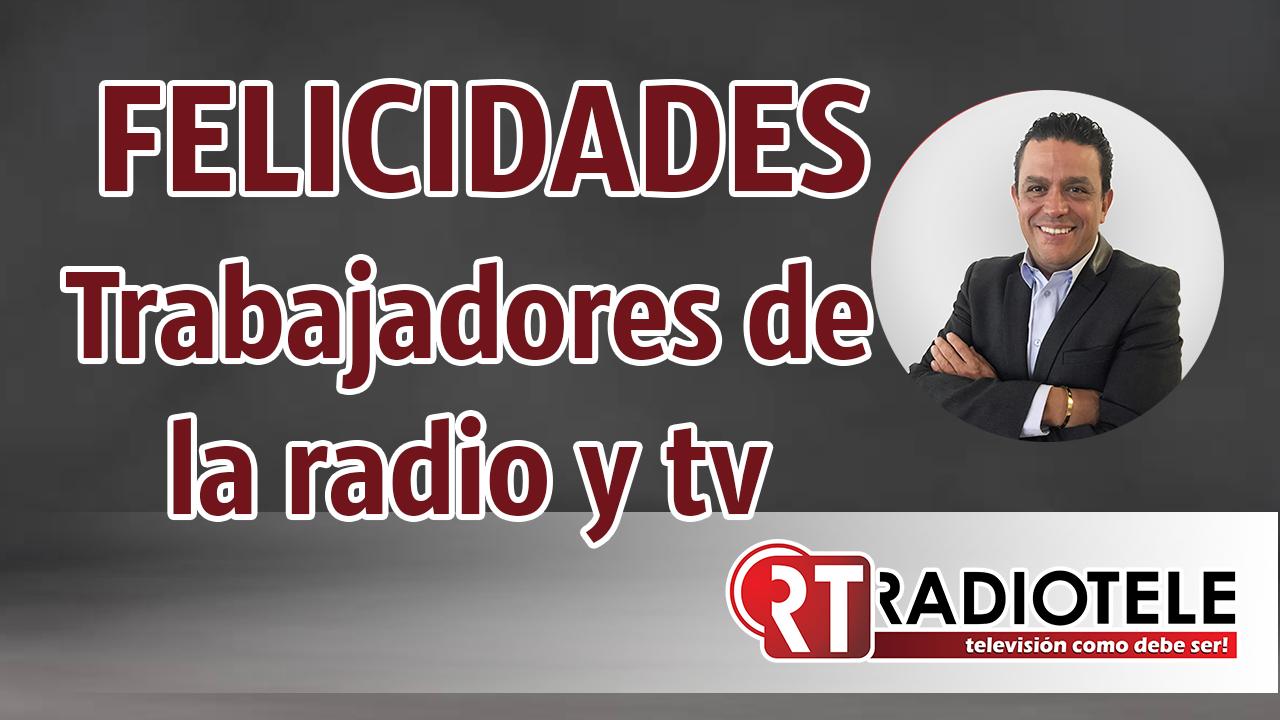 FELICIDADES a todos los trabajadores de la Radio y la Televisión